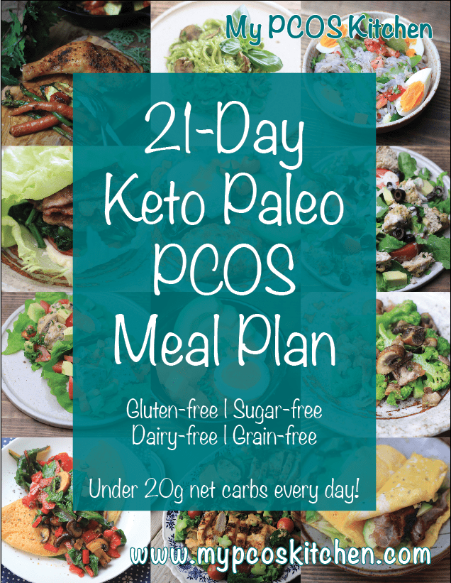 My PCOS Kitchen - 21-Day Keto Paleo PCOS Meal Plan - This is a 21-day meal plan that is completely gluten-free, sugar-free, dairy-free, grain-free, and low-carb. There is a picture for every meal, nutritional information for every meal and every day, a snacks list, a grocery list and an introductory page.